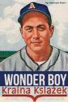Wonder Boy - The Story of Carl Scheib: The Youngest Player in American League History Lawrence Knorr 9781620068304 Sunbury Press, Inc.