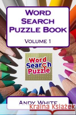 Word Search Puzzle Book Volume 1 Andy White 9781542455510 Createspace Independent Publishing Platform - książka