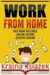 Work from Home: 2 Manuscripts - Online Income, Passive Income (Affiliate Marketing, E-Books, Memberships, Youtube, Blogging) Alexander S. Presley 9781543100501 Createspace Independent Publishing Platform