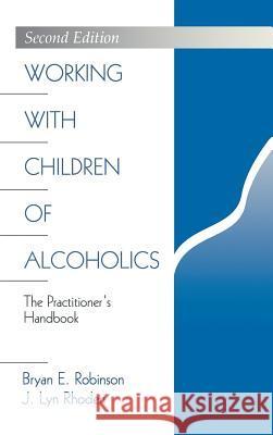 Working with Children of Alcoholics: The Practitioner's Handbook Bryan E. Robinson J. Lyn Rhoden J. Lyn Rhoden 9780761907565 Sage Publications - książka