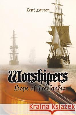 Worshipers: Hope of Freelandia Kent Larson 9781939456076 Search for the Truth Ministries - książka