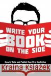 Write Your Book on the Side: How to Write and Publish Your First Nonfiction Kindle Book While Working a Full-Time Job (Even If You Don't Have a Lot Hassan Osman 9781542463805 Createspace Independent Publishing Platform
