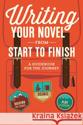 Writing Your Novel from Start to Finish: A Guidebook for the Journey Joseph Bates 9781599639215 Writer's Digest Books - książka