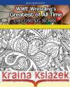 Wwe Wrestling's Greatest of All Time Coloring Book Mega Media Depot 9781546315827 Createspace Independent Publishing Platform
