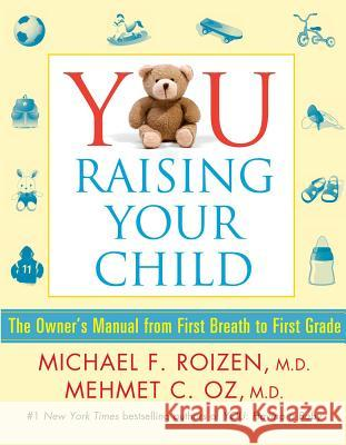 You: Raising Your Child: The Owner's Manual from First Breath to First Grade Michael F., M.D. Roizen Mehmet C., M.D. Oz 9781501112416 Scribner Book Company - książka