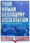 Your Human Geography Dissertation: Designing, Doing, Delivering Kimberley Peters 9781446295205 Sage Publications Ltd