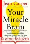 Your Miracle Brain: Maximize Your Brainpower, Boost Your Memory, Lift Your Mood, Improve Your IQ and Creativity, Prevent and Reverse Menta Jean Carper 9780060984403 Quill