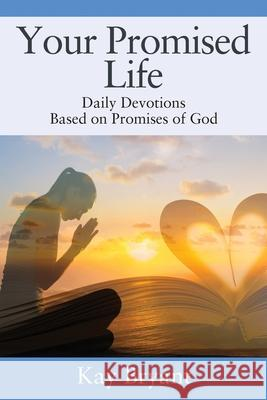 Your Promised Life: Daily Devotions Based on Promises of God Kay Bryant 9781977230386 Outskirts Press - książka