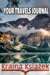 Your Travels Journal Travel Journal 9781542540346 Createspace Independent Publishing Platform