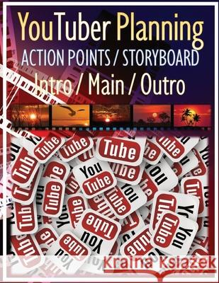 YouTuber Planning Action Points Storyboard Intro / Main / Outro: Worksheet Action Points Storyboard Planning Create Video Step by Step with Intro / Ma Mary E. Andersen 9781084115354 Independently Published - książka