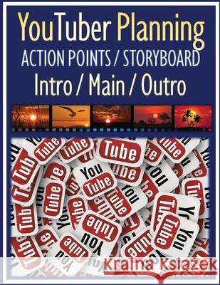 YouTuber Planning Action Points Storyboard Intro / Main / Outro: Worksheet Action Points Storyboard Planning Create Video Step by Step with Intro / Ma Mary E. Andersen 9781084115378 Independently Published - książka