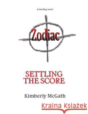 Zodiac: Settling the Score Kimberly McGath 9781517258092 Createspace - książka