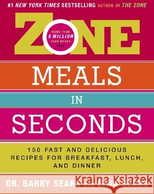 Zone Meals in Seconds: 150 Fast and Delicious Recipes for Breakfast, Lunch, and Dinner Barry Sears 9780060393113 ReganBooks - książka